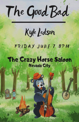 The Good Bad featuring Kyle Ledson at the Crazy Horse Saloon and Grill in Nevada City
